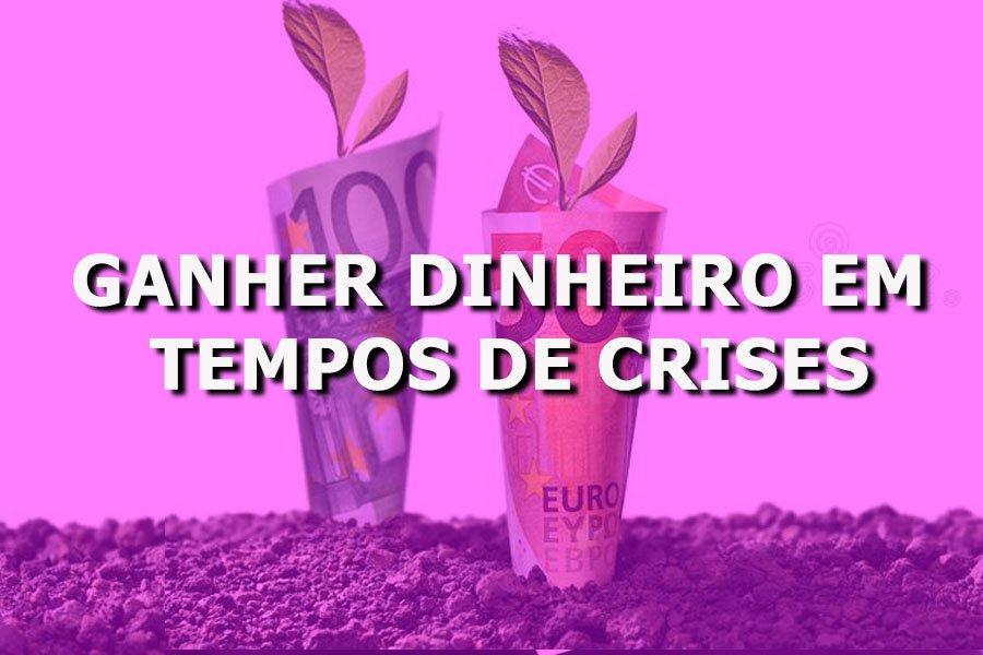 GANHAR DINHEIRO EM TEPOS DE CRISES - Curso gratuito de como ganhar dinheiro na crise